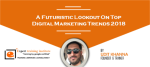 A Futuristic Lookout On Top Digital Marketing Trends 2018