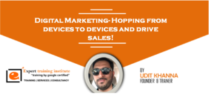Digital Marketing- Hopping From Devices To Devices And Drive Sales!