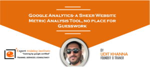 Google Analytics – A Sheer Website Metric Analysis Tool, No Place For Guesswork