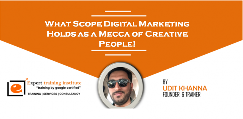 What Scope Digital Marketing Holds as a Mecca of Creative People!