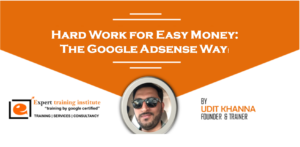 Hard Work for Easy Money: The Google Adsense Way!