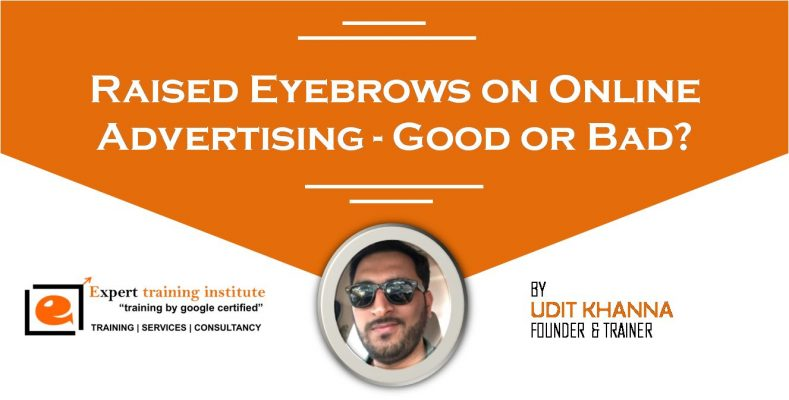 Raised Eyebrows on Online Advertising- Good or Bad