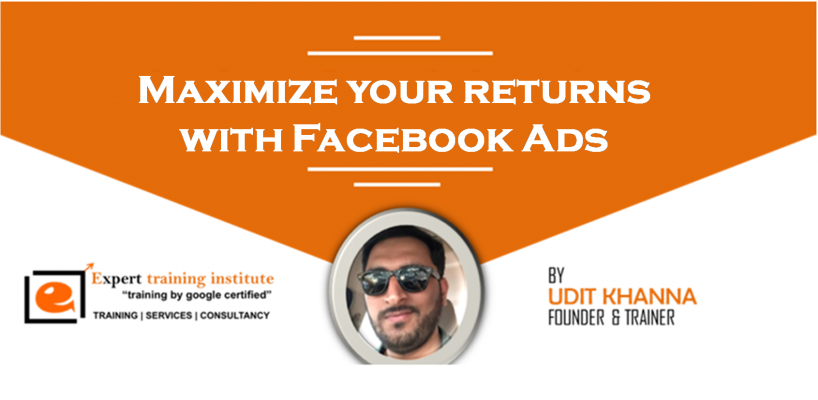Maximize your returns with Facebook Ads