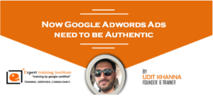 Now Google Adwords Ads need to be Authentic