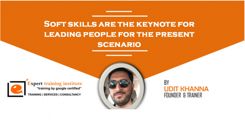 Soft skills are the keynote for leading people for the present scenario