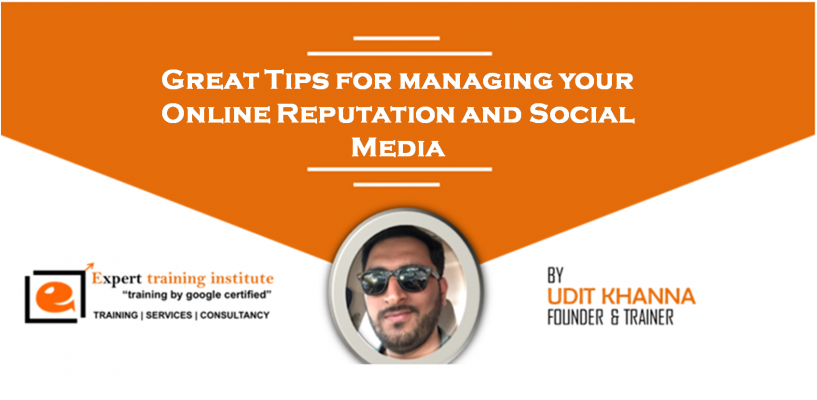 Great Tips for managing your Online Reputation and Social Media
