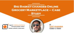 Big Basket changes Online Grocery Marketplace – Case Study