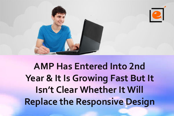 AMP has entered into 2nd Year & it is Growing Fast But it isn't clear whether it will replace the Responsive Design