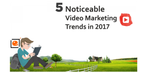 5 Noticeable Video Marketing Trends in 2017 [Infographic]
