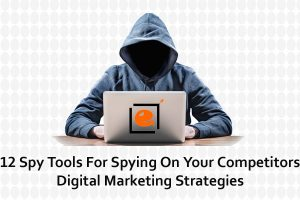 12 Spy Tools For Spying On Your Competition Digital Marketing Strategies