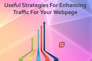 Useful Strategies For Enhancing Traffic For Your Webpage
