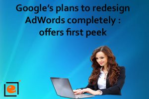 Google's Plans To Redesign Adwords Completely : Offers First Peek
