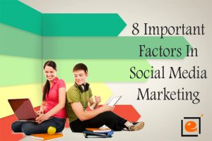 8 Important Factors In Social Media Marketing