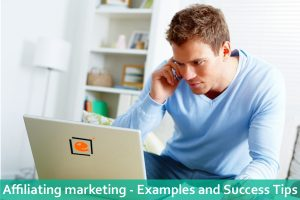 Affiliating Marketing – Examples And Success Tips