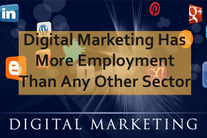 Digital Marketing Has More Employment Than Any Other Sector