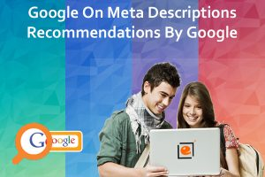 Google On Meta Descriptions: Recommendations By Google