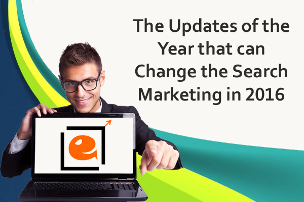 The Updates of the Year that can Change the Search Marketing in 2016