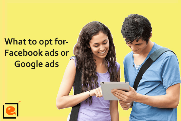 What to Opt For-Facebook Ads Or Google Ads?
