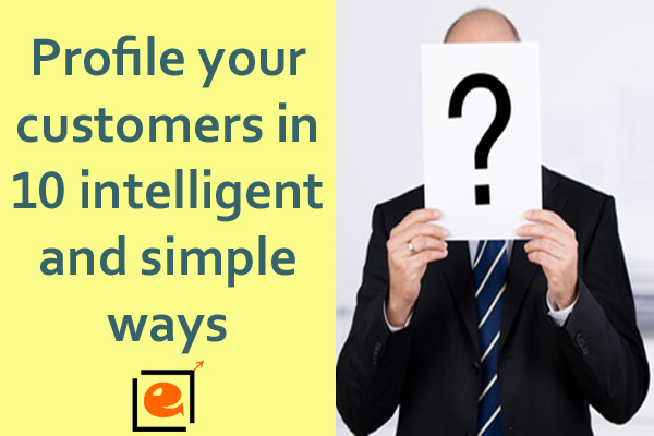 Profile Your Customers In 10 Intelligent And Simple Ways