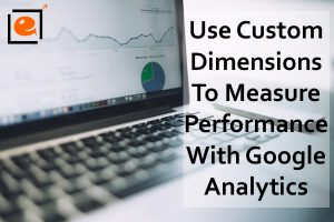 Measure Performance Using Custom Dimensions in Google Analytics