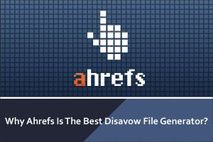 Why Ahrefs Is The Best Disavow File Generator?