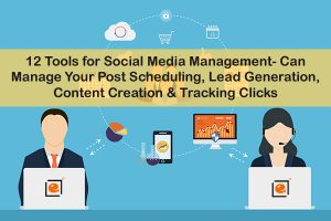 12 Tools for Social Media Management- Can Manage Your Post Scheduling, Lead Generation, Content Creation & Tracking Clicks
