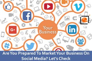 Let's Check If You Are Prepared To Market Your Business On Social Media?