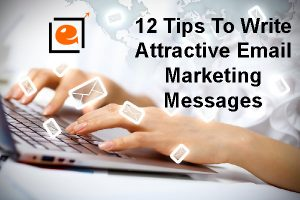 Write Attractive Email Marketing Messages with these 12 Tips