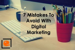 7 Mistakes To Avoid With Digital Marketing Campaigns