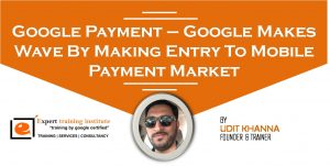 Google Payment – Google Makes Wave By Making Entry To Mobile Payment Market