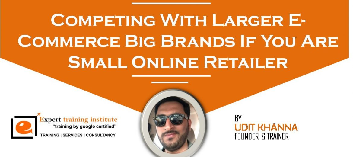 Competing with larger E-commerce big brands if you are small online retailer
