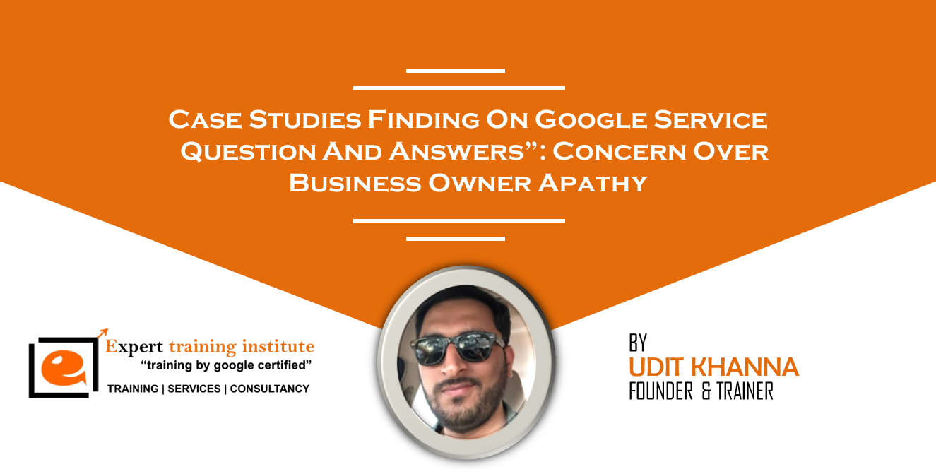 """Case Study Findings on Google Service """"Questions and Answers"""": Concern over Business Owner Apathy"""