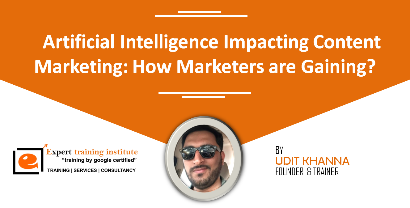 Artificial Intelligence Impacting Content Marketing: How Marketers are Gaining?