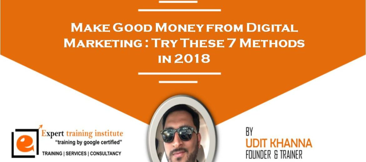 Make Good Money from Digital Marketing : Try These 7 Methods in 2018
