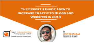The Expert's Guide: How to Increase Traffic to Blogs and Websites in 2018