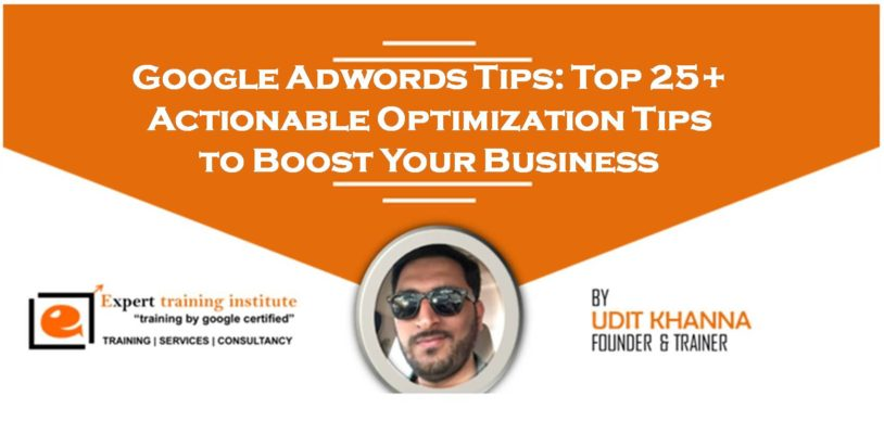 Google Adwords Tips: Top 25+ Actionable Optimization Tips to Boost Your Business
