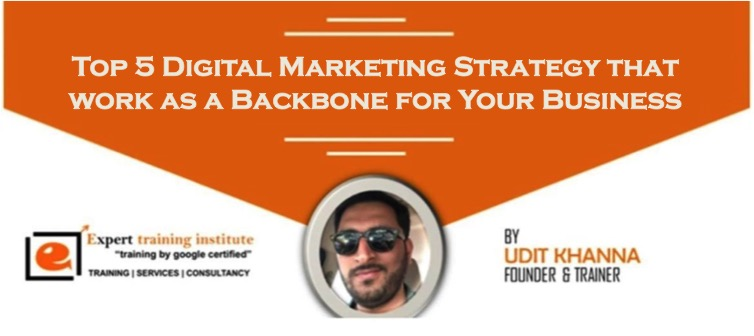 Top 5 Digital Marketing Strategy That Work As a Backbone For Your Business