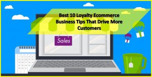 Best 10 Loyalty Ecommerce Business Tips That Drive More Customers in 2019