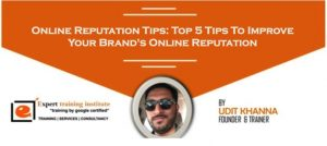 Online Reputation Tips: Top 5 Tips To Improve Your Brand's Online Reputation