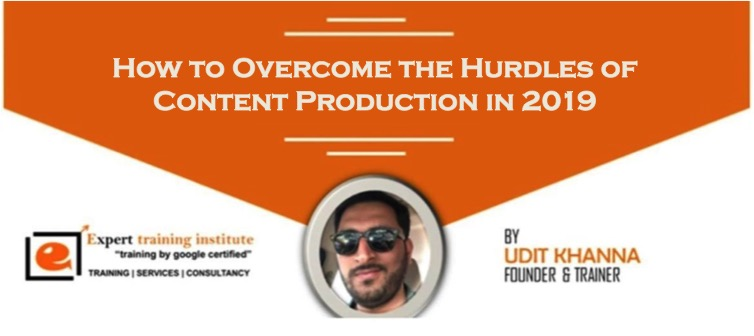 How to Overcome the Hurdles of Content Production in 2019