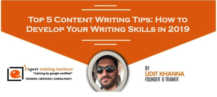 Top 5 Content Writing Tips- How to Develop Your Writing Skills in 2019