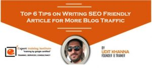 Top 6 Tips on Writing SEO Friendly Article for More Blog Traffic