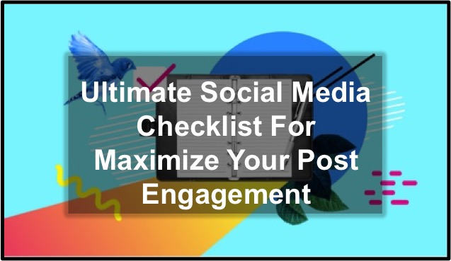 Ultimate Social Media Checklist For Maximize Your Post Engagement