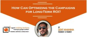 How Can Optimizing the Campaigns for Long-Term ROI?