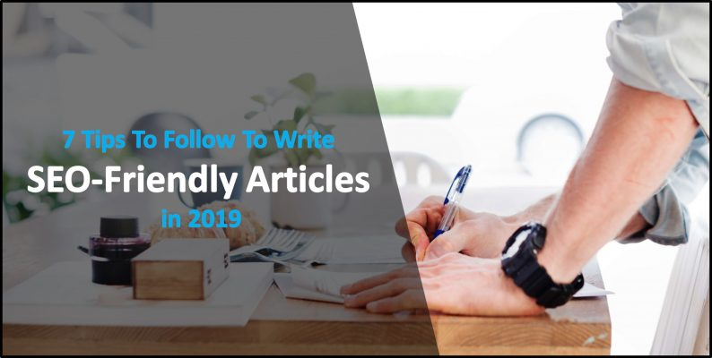 7 Tips To Follow To Write SEO-Friendly Articles in 2019