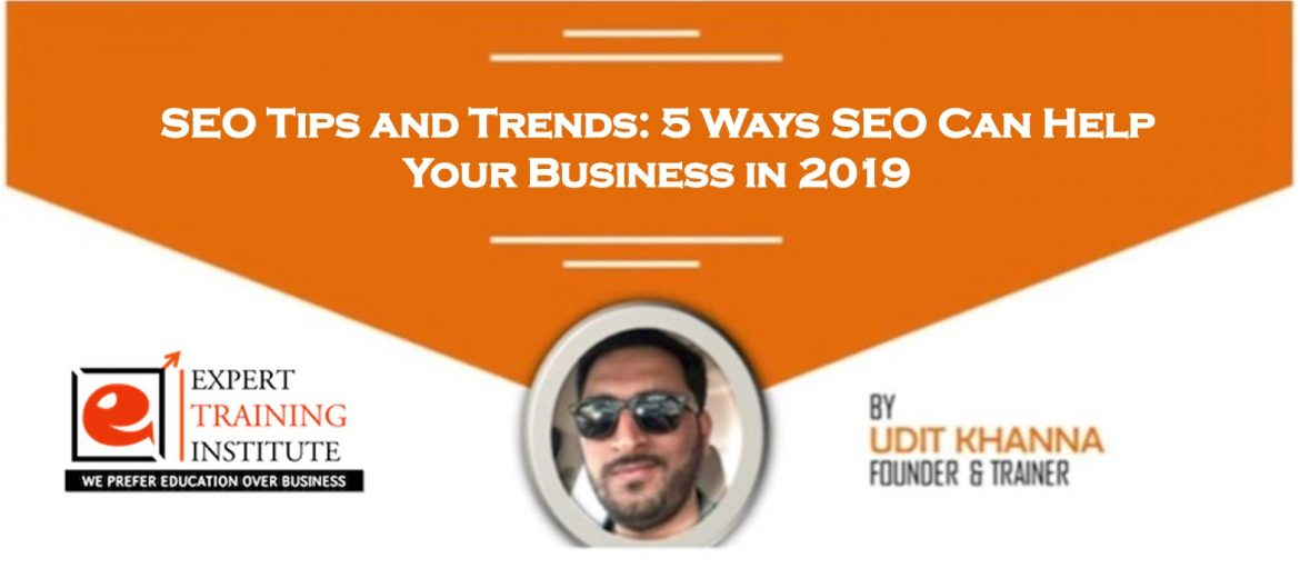 SEO Tips and Trends-5 Ways SEO Can Help Your Business in 2019