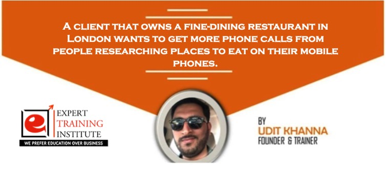 A client that owns a fine-dining restaurant in London wants to get more phone calls from people researching places to eat on their mobile phones.