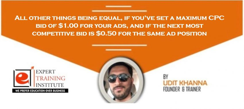 All other things being equal, if you've set a maximum CPC bid of $1.00 for your ads, and if the next most competitive bid is $0.50 for the same ad position