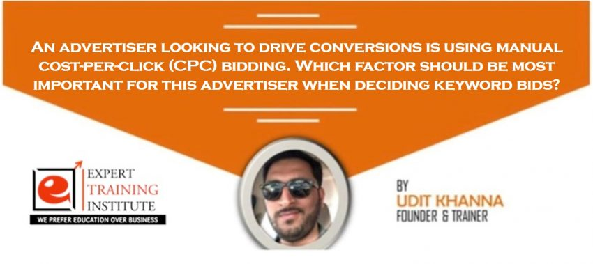 An advertiser looking to drive conversions is using manual cost-per-click (CPC) bidding. Which factor should be most important for this advertiser when deciding keyword bids