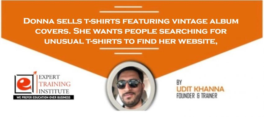 Donna sells t-shirts featuring vintage album covers. She wants people searching for unusual t-shirts to find her website,